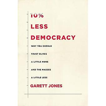 10 Less Democracy Why You Should Trust Elites a Little More and the Masses a Little Less