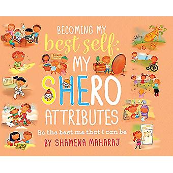 Becoming My Best Self - My Shero Attributes by Shamena Maharaj - 97802