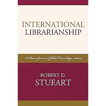 International Librarianship - A Basic Guide to Global Knowledge Access