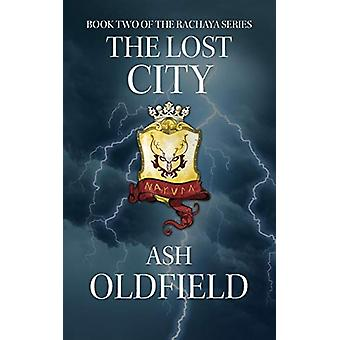 The Lost City - Book 2 of the Rachaya Series by Ash Oldfield - 9780987