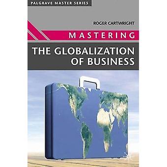 ロジャー・I・カートライトによるビジネスのグローバル化をマスターする - 9781