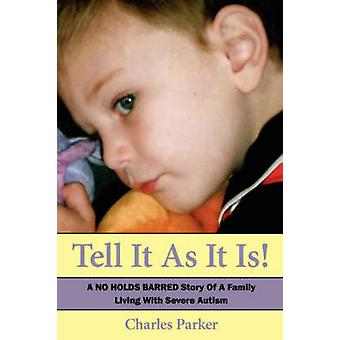 Tell It as It Is - A No Holds Barred Story of a Family Living with Sev