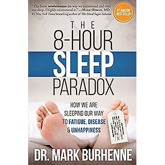The 8-Hour Sleep Paradox - How We Are Sleeping Our Way to Fatigue - Di