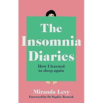 The Insomnia Diaries How I learned to sleep again  foreword by Dr Sophie Bostock