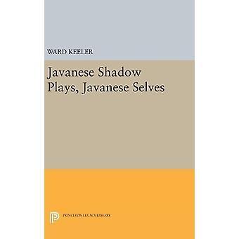 Javanese Shadow Plays - Javanese Selves by Ward Keeler - 978069162938