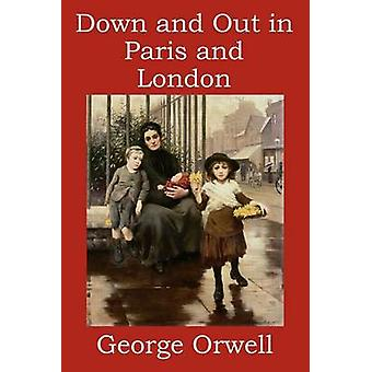 Down and Out in Paris and London by Orwell & George