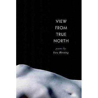 View from True North by Sara Henning