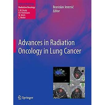 Advances in Radiation Oncology in Lung Cancer by Edited by Branislav Jeremic