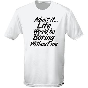 Admit It Life Would Be Boring Mens T-Shirt 10 Colours (S-3XL) by swagwear