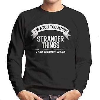 I Watch Too Much Stranger Things Said Nobody Ever Men's Sweatshirt