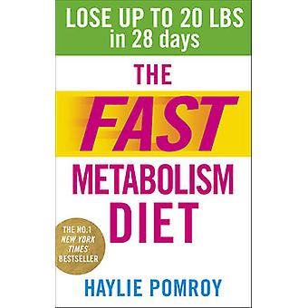 The Fast Metabolism Diet - Lose Up to 20 Pounds in 28 Days - Eat More F