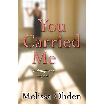 You Carried Me - A daughter's memoir by Melissa Ohden - 9780857218865
