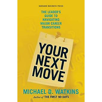 Your Next Move - The Leader's Guide to Navigating Major Career Transit