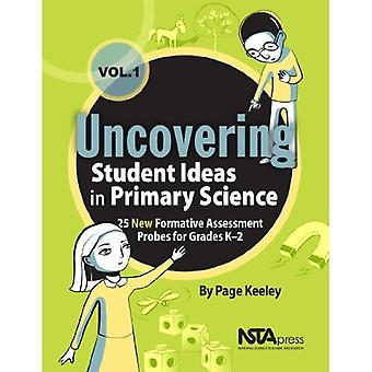 Uncovering Student Ideas in Primary Science, Volume 1: 25 New Formative Assessment Probes for Grades K-2 (Uncovering...