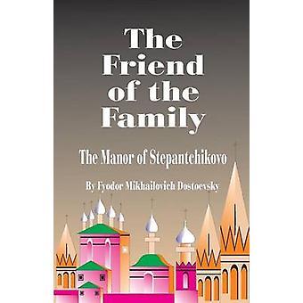 The Friend of the Family by Dostoevsky & Fyodor Mikhailovich