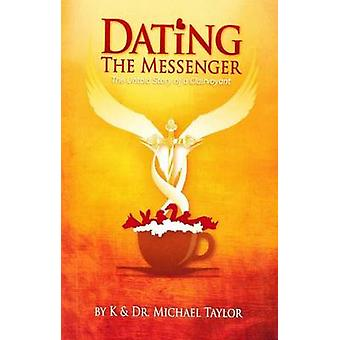 Dating the Messenger The Untold Story of a Clairvoyant by Taylor & K.