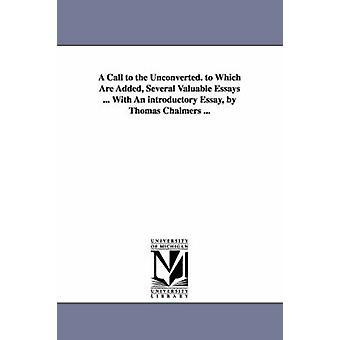Ein Aufruf an die Unbekehrten. zu dem mehrere wertvolle Essays hinzugefügt werden... Mit einem einleitenden Essay von Thomas Chalmers... von Baxter & Richard