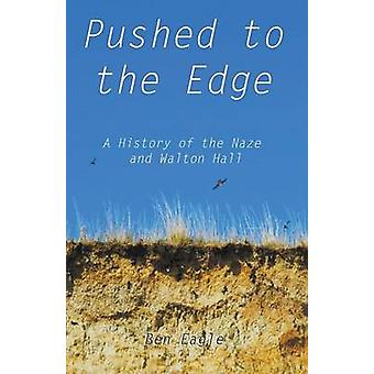 Pushed to the Edge A History of the Naze and Walton Hall by Eagle & Ben