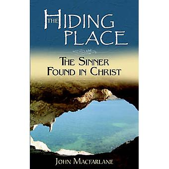 The Hiding Place The Sinner Found in Christ by MacFarlane & John