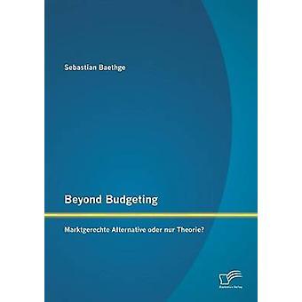 Beyond Budgeting Marktgerechte Alternative Oder Nur Theorie by Baethge & Sebastian