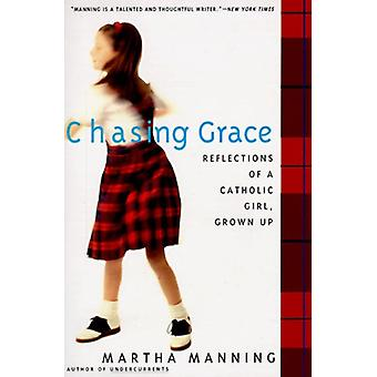 Chasing Grace - Reflections of a Catholic Girl - Grown Up by Martha Ma