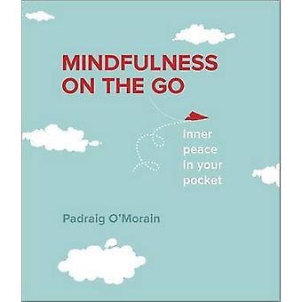 Mindfulness on the Go by Padraig O'Morain - 9780373893294 Book