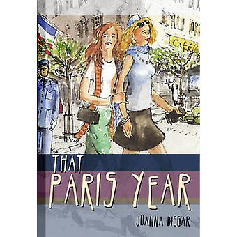 That Paris Year by Joanne Biggar - 9780982625101 Book