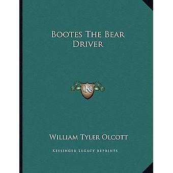 Bootes the Bear Driver by William Tyler Olcott - 9781163047637 Book
