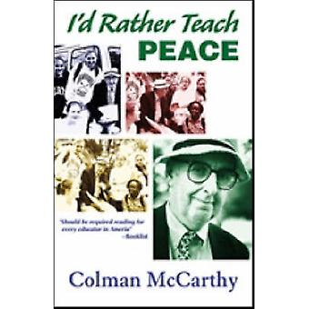 I'd Rather Teach Peace by Colman McCarthy - 9781570757624 Book