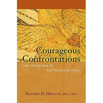 Courageous Confrontations - Lives Transformed by Life-Threatening Illn