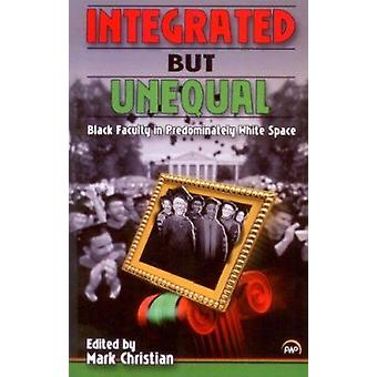 Integrated But Unequal - Black Faculty in Predominantly White Space by