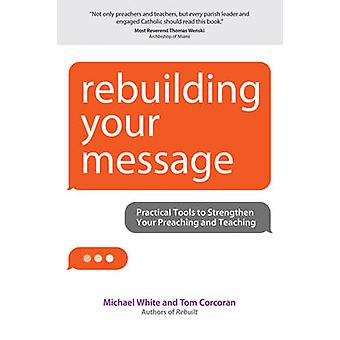 Rebuilding Your Message - Practical Tools to Strengthen Your Preaching