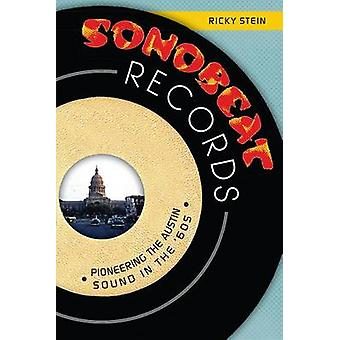Sonobeat Records - Pioneering the Austin Sound in the '60s by Ricky St