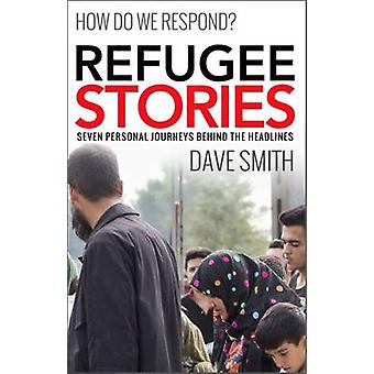 Refugee Stories - Seven Personal Journeys Behind the Headlines by Dave