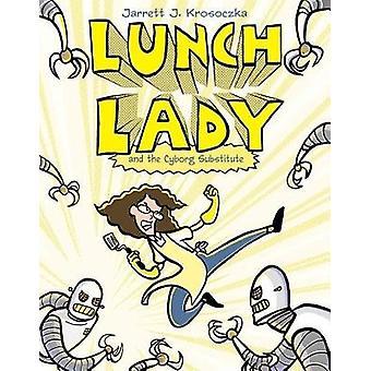 Lunch Lady and the Cyborg Substitute by Jarrett Krosoczka - 978161383