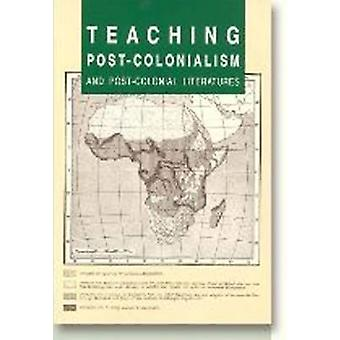Teaching Post-Colonialism and Post-Colonial Literatures by Anne Colle