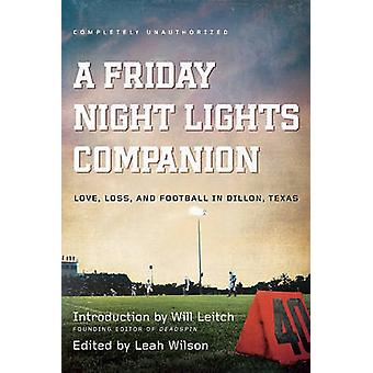 Friday Night Lights Companion - Love - Loss - and Football in Dillon -