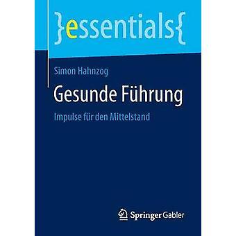 Gesunde Fhrung  Impulse fr den Mittelstand by Hahnzog & Simon