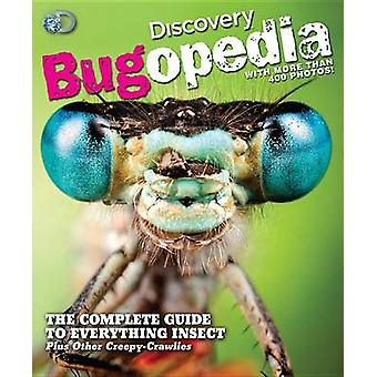Discovery Bugopedia - The Complete Guide to Everything Insect Plus Oth