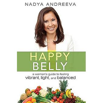 Happy Belly - A Woman's Guide to Feeling Vibrant - Light - and Balance