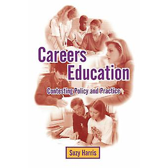 Careers Education Contesting Policy and Practice by Harris & Suzy