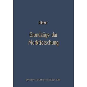 Grundzuge Der Marktforschung Ein Leitfaden Fur Studium Und Praxis by Huttner & Manfred