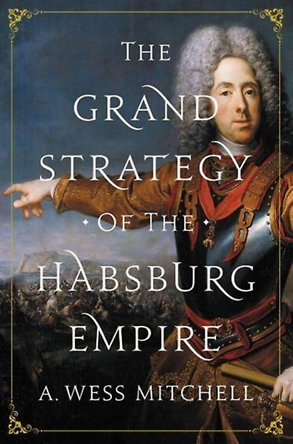 Grand Strategy of the Habsburg Empire by Mitchell