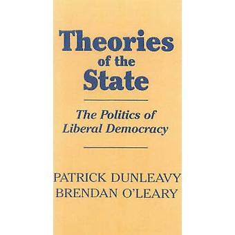 Theories of the State The Politics of Liberal Democracy by Dunleavy & Patrick G.