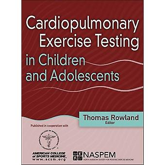 Cardiopulmonary Exercise Testing in Children and Adolescents by Thomas Rowland