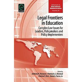Legal Frontiers in Education Complex Law Issues for Leaders Policymakers and Policy Implementers by Normore & Anthony H.