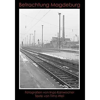 Betrachtung MagdeburgFotografien von Ingo Kanwischer. Texte von Timo Weil by Kanwischer & Ingo
