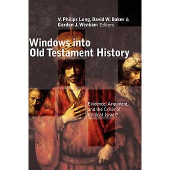 Windows Into Old Testament History Evidence Argument and the Crisis of Biblical Israel by Long & V. Philips