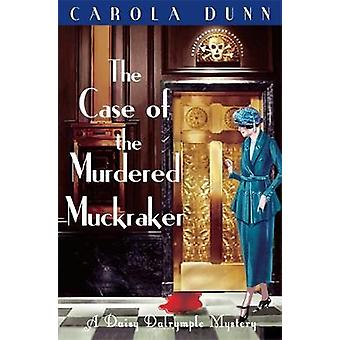 The Case of the Murdered Muckraker by Dunn & Carola
