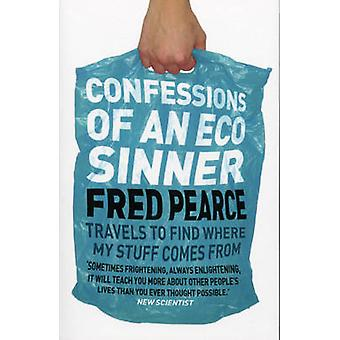 Confessions of an Eco Sinner by Pearce & Fred